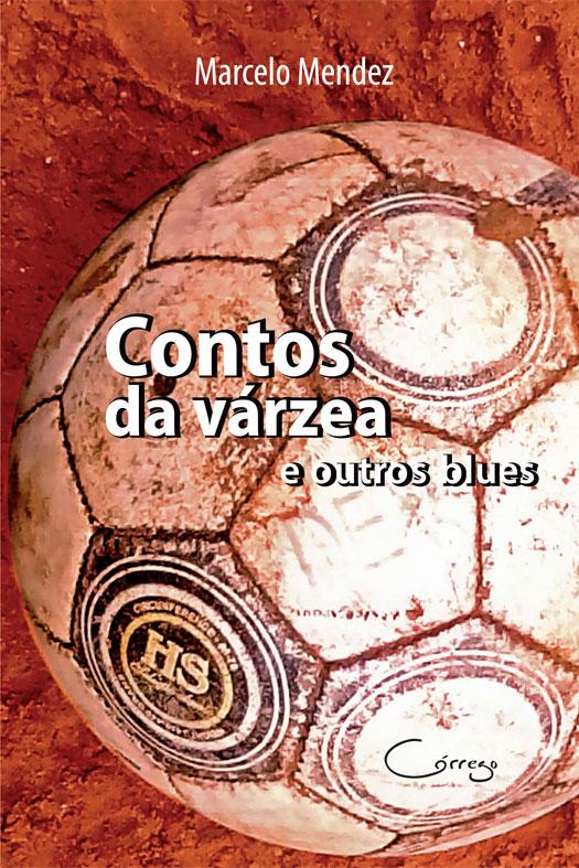 """Livro """"Contos da várzea e outros blues"""", de Marcelo Mendez.   http://www.editoracorrego.com.br/produto/contos-da-varzea-e-outros-blues-2/"""