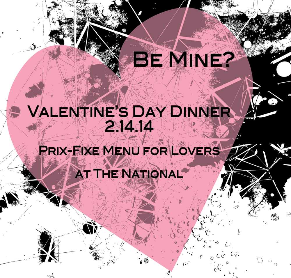 Valentine's Day is just around the corner! Join us on February 14 for a special night and a 4 course menu just for lovers… 1. mezze to share: roasted tomato hummus, fresh ricotta, olives, pickles, GA olive oil, za'atar flatbread 2. grapefruit and avocado salad: little gem lettuce, radicchio, cucumber, ricotta salata, smoked almond vinaigrette or country paté: fried pickled brussel sprouts, mustard or mushroom bisque: soft cooked egg, celery root, truffled croutons or lobster pot pie: tarragon, potato, corn, peas 3. roasted monkfish: crispy squid, smoked tomato sauce, scallion relish, ink or seared scallops: beet hash, horseradish cream, preserved kumquat or grilled wagyu beef tri-tip: chili powder, rösti potatoes, braised onion, celery gremolata, smoked paprika mayonnaise or vegetable plate: bountiful assortment of seasonal vegetables and grains 4. chocolate mousse cake hazelnut gelato, blood orange, cocoa nibs or cherry brulee cheesecake chocolate graham crust, pistachios or mango upside-down cake lime sorbet, cane syrup $55 per guest wine pairings available To reserve, call 706-549-3450 or email at reservations@thenationalrestaurant.com