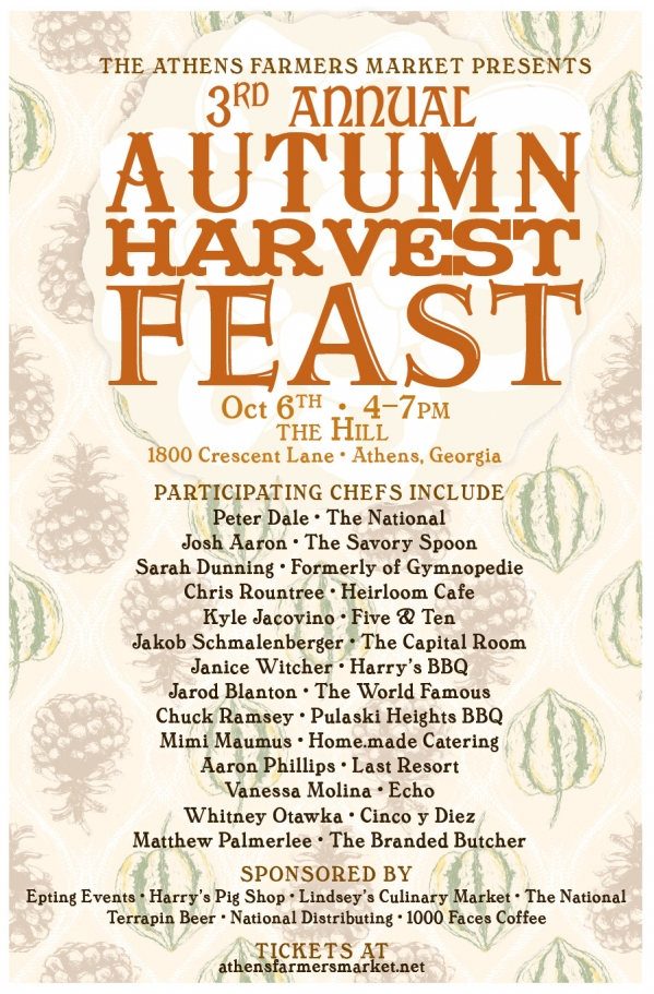 Once again, we join together to share a family-style Sunday dinner over music with your favorite local farmers, artisans, chefs, and friends to celebrate the Autumn harvest. Fourteen of Athens' finest local chefs will prepare locally produced ingredients sourced from the Athens Farmers Market for a truly amazing meal. You'll also enjoy sweet treats from our local bakers, wine courtesy of Michael Slater of National Distributing, Terrapin beer, and 1000 Faces Coffee. Entertainment provided by String Theory. Sunday, October 6 4-7pm at The Hill 1800 Crescent Lane, Athens, GA The Autumn Harvest Feast benefits Wholesome Wave Georgia, which sponsors the Athens Farmers Market's Double SNAP Incentive Program. In operation since 2010, this program has made immediate increases in the access to local, sustainable, and wholesome food for nutrition assistance recipients by doubling the value of SNAP dollars at the Athens Farmers Market. Buy a ticket and help ensure the sustainability of this important community building program! Sponsored by Epting Events, Harry's Pig Shop, The National, Terrapin Beer, Lindsey's Culinary Market, and 1000 Faces Coffee