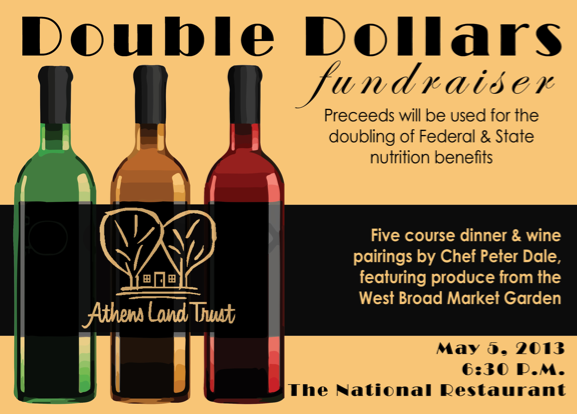"West Broad Farmers Market Fundraising Dinner Sunday, May 5 6:30 pm at The National $120 per guest To reserve your spot, please contact West Broad Farmers Market Manager, Kate Munden-Dixon at kate@athenslandtrust.org or 706.613.0122 Enjoy a five-course dinner with wine pairings by Chef Peter Dale, featuring produce from the West Broad Market Garden. The proceeds from this dinner support the West Broad Farmers Market's ""Double Dollars"" program, which covers the doubling of federal and state nutrition benefits with every EBT purchase at the market. On the menu… Marinated Sapelo Island Clams West Broad lettuce ""sauce"" West Broad Carrots and Snap Peas house yogurt, carrot top salsa verde, chili Minestrone West Broad greens Braised and Shredded Local Pork corn cake, West Broad red cabbage, radishes, cilantro, benne West Broad Beet-Chocolate Cake mascarpone, candied beet, pecan cream The West Broad Farmers Market is a community-driven, education-oriented, monthly farmers market. There will be fresh fruits and veggies, baked goods, jams/jellies, crafts and more! The first market will also feature kid activities, pony rides, a local DJ, gardening workshop, cooking demo, body composition screenings, and more! The West Broad Farmers Market will take place on the 1st Saturday of every month (May – December) from 10am – 1pm! There will also be a Farmers Tailgate Market every Tuesday from 4pm-7pm starting May 7th that will just sell fresh fruits and veggies. The markets will accept debit and EBT cards. All EBT dollars will be DOUBLED! The goals for the market are to develop new food- based entrepreneurs and build a neighborhood-based economy in the Hancock Corridor community; expand access to and consumption of healthy foods; serve as an additional retail outlet for undeserved farmers and small food-based business owners; serve as a community resource and gathering space for the Hancock Corridor community; serve as a model and demonstration site for the County and Region and provide an additional source of fresh affordable produce. The West Broad Farmers Market opens on May 4, 2013 at 10am at 1573 West Broad St.! To reserve your spot, please contact West Broad Farmers Market Manager, Kate Munden-Dixon at kate@athenslandtrust.org • 706.613.0122"