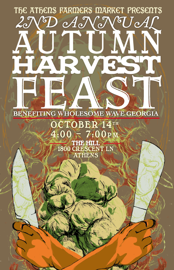 2nd Annual Autumn Harvest Feast Sunday, October 14 4 - 7pm at The Hill - 1800 Crescent Ln, Athens benefitting Wholesome Wave Georgia with special guest Hugh Acheson tickets $60 per guest On the menu…. using produce direct from The Athens Farmers Market Peter Dale - The National - Red Mule grits with turnips and their greens - Roasted carrots, radishes, pea shoots, peanut dressing Dean Neff - Five and Ten - pate de campagna with local radish and mustard - arugula salad with sorghum roasted sweet potatoes, fennel, ricotta, and sumac-buttermilk Jessica Rothacker - Heirloom Cafe - local Darby Farm chicken leg and thigh confit, romesco sauce, roasted garlic, & rosemary Whitney Otawka - Farm 255 - house made ricotta, roasted beet preserves, caraway crackers Emmanuel Stone - Harry's Pig Shop - local BPH pork BBQ Josh Aaron - The Savory Spoon - napa cabbage cup filled with beet, zephyr squash, green onion, and watermelon radish, arugula pesto Aaron Phillips - The Last Resort Grill - Local lamb Persian style Sarah Dunning - Formerly of Gymnopedie - Garden Lasagna Mimi Maumus - home.made catering - baby collards with chile braised butternut squash and pickled peperonata Matt Palmerlee - The Branded Butcher - radishes, hakurei turnips, local honey, herbs Purchase tickets at the Wednesday and Saturday Athens Farmers Market or online here