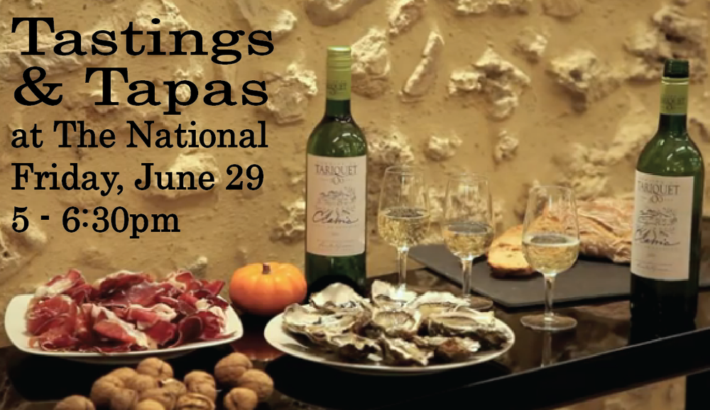 Tariquet Wine Tasting Friday, June 29 5 - 6:30 pm $18 per person at the bar or a reserved table if you prefer enjoy tapas and three French white wines from the Côtes de Gascogne, these wines are cool and crisp, the perfect hot weather tonic Wines by Domaine du Tariquet Ugni Blanc – Colombard Sauvignon Blanc Chenin-Chardonnay Tapas serrano ham with Georgia peaches sauteed squid with black chickpeas and basil local green beans with almonds and tomato vinaigrette grilled local vegetables with goat cheese
