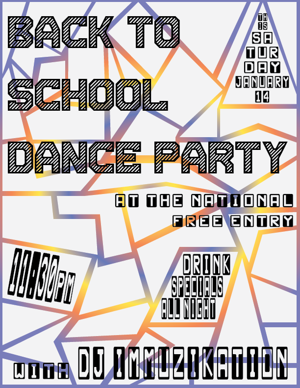 Back To School Dance Party at The National  Saturday, January 14th  Free entry  Drink specials  DJ Immuzikation starts spinning at 11:30