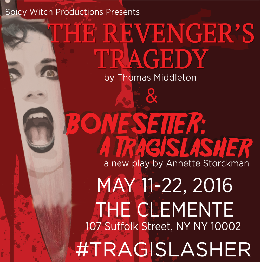 Looking forward to what the ladies at Spicy Witch Productions have brewing in THE REVENGER'S TRAGEDY, and the premier of the new play BONESETTER: A TRAGISLASHER! Come get #slashed this spring at The Clemente May 11-22, 2016!