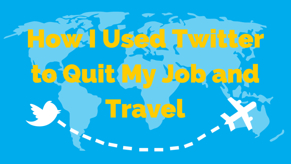 How-I-Used-Twitter-to-Quit-My-Job-and-Travel-1024x576.png