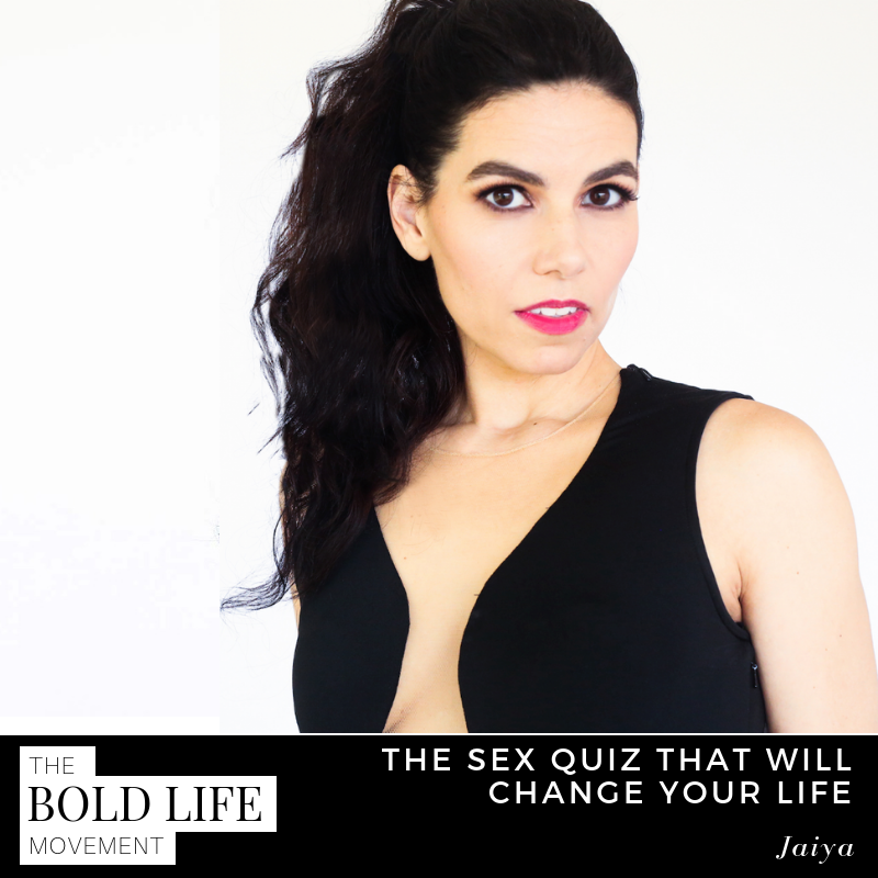 Jaiya: The Sex Quiz That Will Change Your Life — The Bold Life Movement