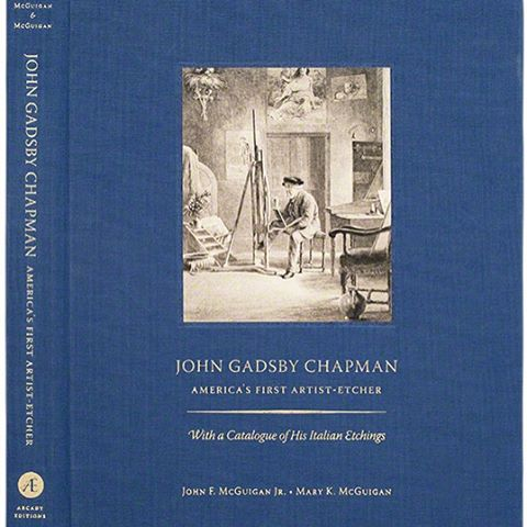 "We're pleased to announce the publication of our new book ""John Gadsby Chapman: America's First Artist-Etcher. With a Catalogue of His Italian Etchings,"" co-written by John F. McGuigan Jr. and Mary K. McGuigan."