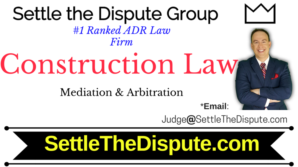 Construction Law: Attorneys for Mediation and Arbitration (ADR)