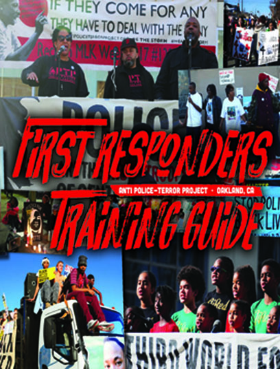 APTP First Responders Training Guide - Developed by APTP's First Responders Committee, this Guide describes our model for supporting families impacted by various forms of police terror and documenting abuses by police throughout the Bay Area. After an incident of state terror, we connect impacted families and community members with resources and legal referrals. We organize to respond to police murders and incidents of excessive force because we believe in the need to defend ourselves and our communities from violence.This Guide was designed for APTP Trainings. We encourage you to personalize this Guide in your efforts to eradicate and heal from state sanctioned violence in your communities. We do ask that you credit APTP for the model itself. APTP is available to come to your community and offer in-person training.DOWNLOAD THE GUIDE