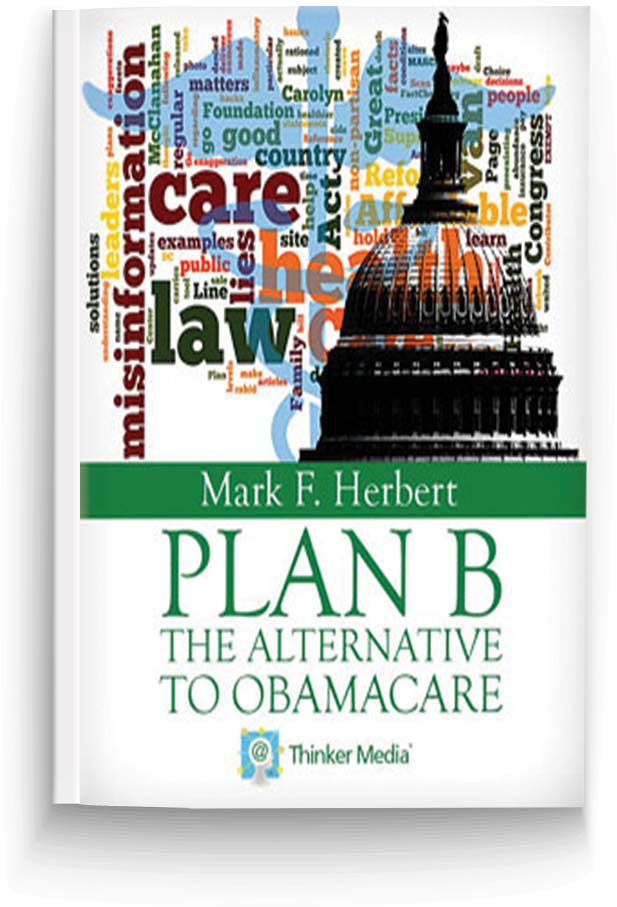 Plan B: The Alternative to Obamacare by Mark F. Herbert