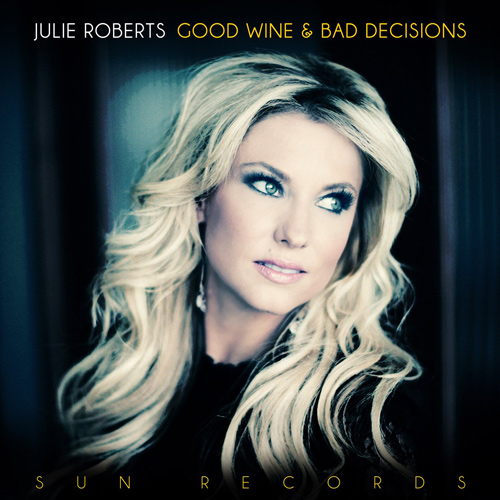 Julie Roberts - Good Wine and Bad Decisions.jpg