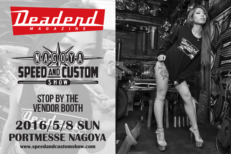 Stop by the Deadend Magazine booth at the Nagoya Speed & Custom Show in Nagoya Japan.