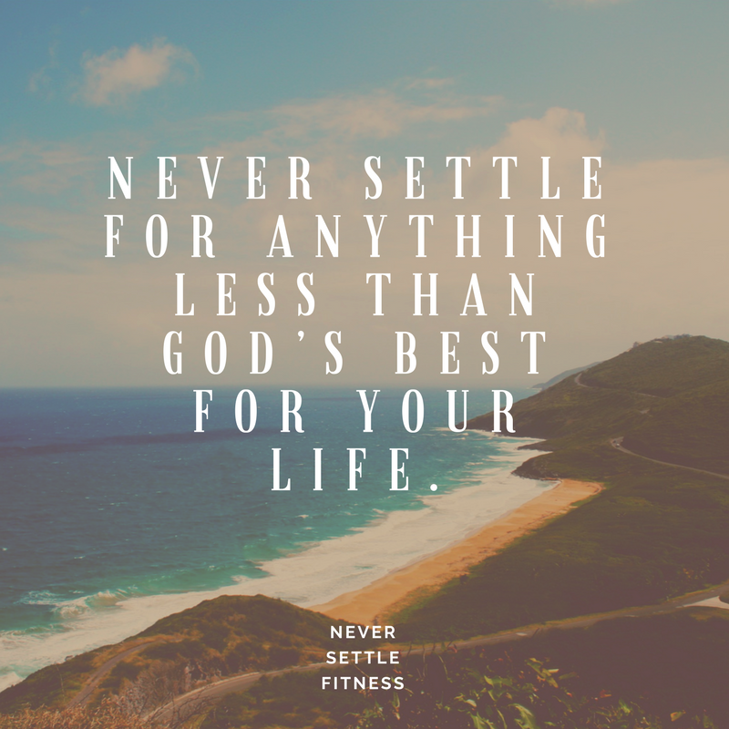 Never Settle for anything less than God's best for your life. - Don Pittman