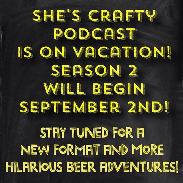 She's Crafty will begin taping season 2 in August! If you're in the beer or entertainment industry and would like to be part of the show, email us at shescraftypodcast@gmail.com!