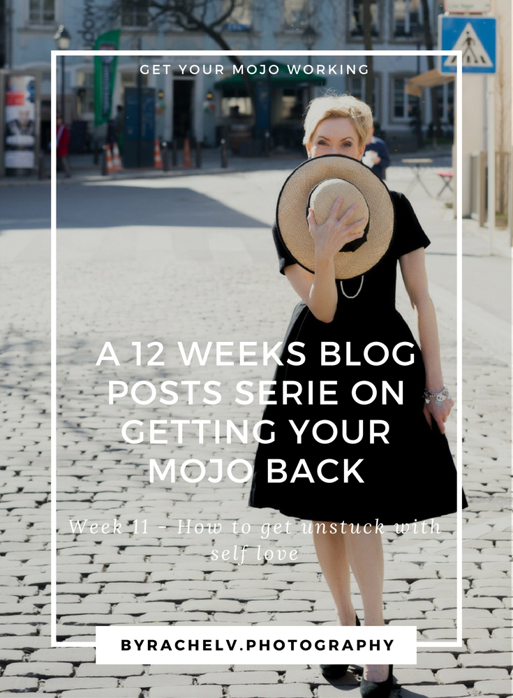 A 12 WEEKS BLOG POSTS SERIE ON GETTING YOUR MOJO BACK-Week11Howtogetunstuckwithselflove.jpg