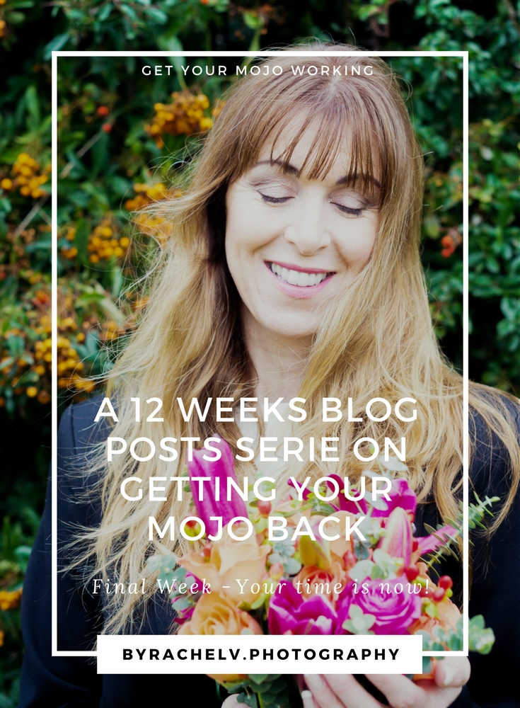 A 12 WEEKS BLOG POSTS SERIE ON GETTING YOUR MOJO BACK-Week12Yourtimeisnow.jpg