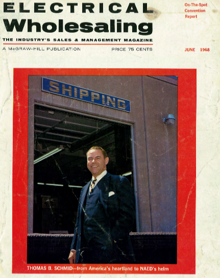 """""""Thomas B. Schmid - from America's heartland to NAED's helm.""""    Electrical Wholesaling (June, 1968)."""