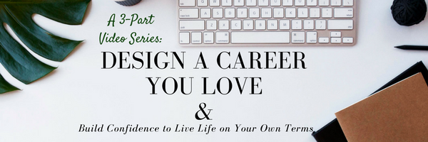 Design a Career You Loveand Build Confidence to Live Life on Your Own Terms-2.png