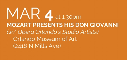 "The great Wolfgang Amadeus Mozart (1756-1791), inspired to action by the upcoming Opera Orlando production of his ""Don Giovanni"", visits ""The City Beautiful"" to discuss the creative process that led to the composition of his greatest opera. Opera Orlando's Studio Artists will be on hand to assist the Austrian mastermind in his conversation. Free and open to the public"