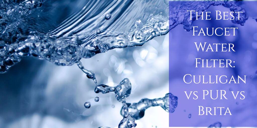 The Best Faucet Water Filter: Culligan vs PUR vs Brita