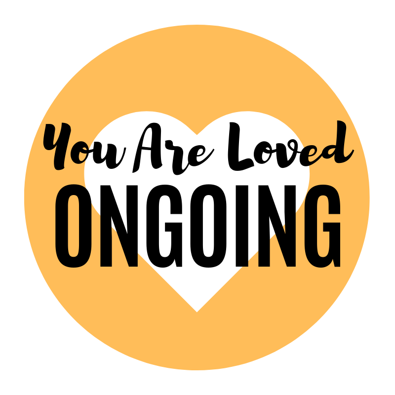 """YOU ARE LOVED ONGOING - """"You Are Loved Ongoing"""" is all about helping people on a regular basis to know that they are loved."""