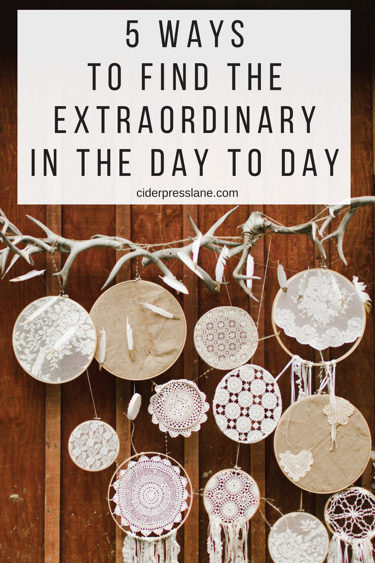 5 ways to find the extraordinary in the day to day.png