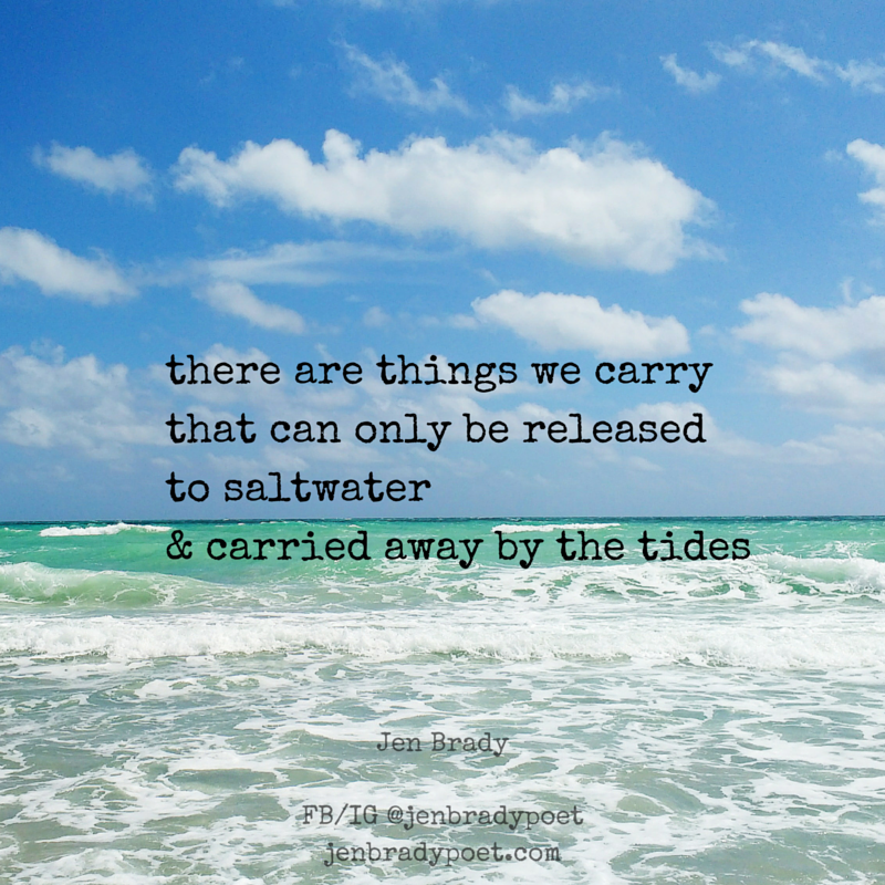 there are things we carrythat can only be released to saltwater& carried away by the tides.png