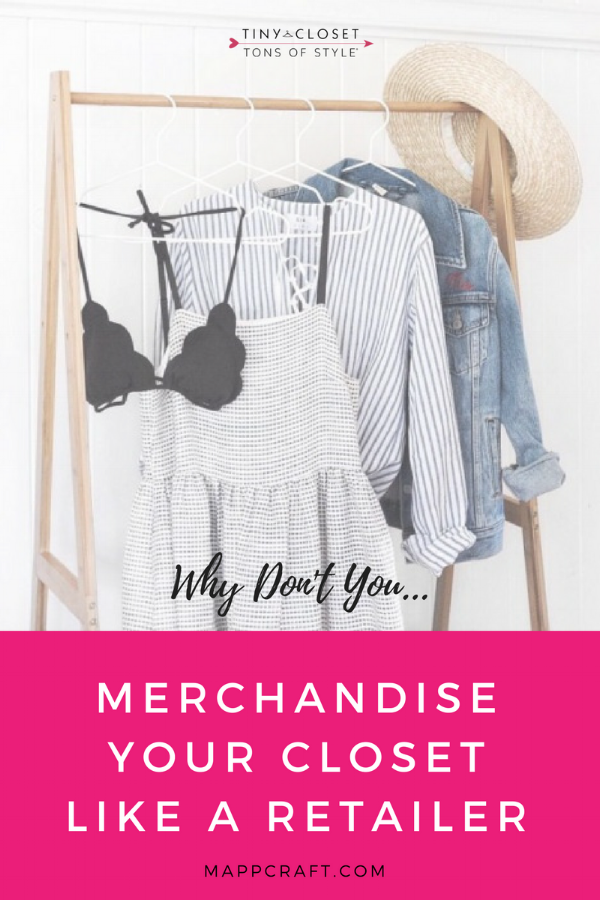 MappCraft | Why Don't You Merchandise Your Closet Like a Retailer