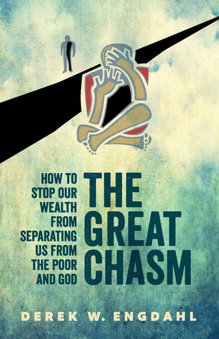 Christian Book/Ebook Cover Photo - The Great Chasm: How to Stop Our Wealth from Separating Us from the Poor and God by Derek W. Engdahl.