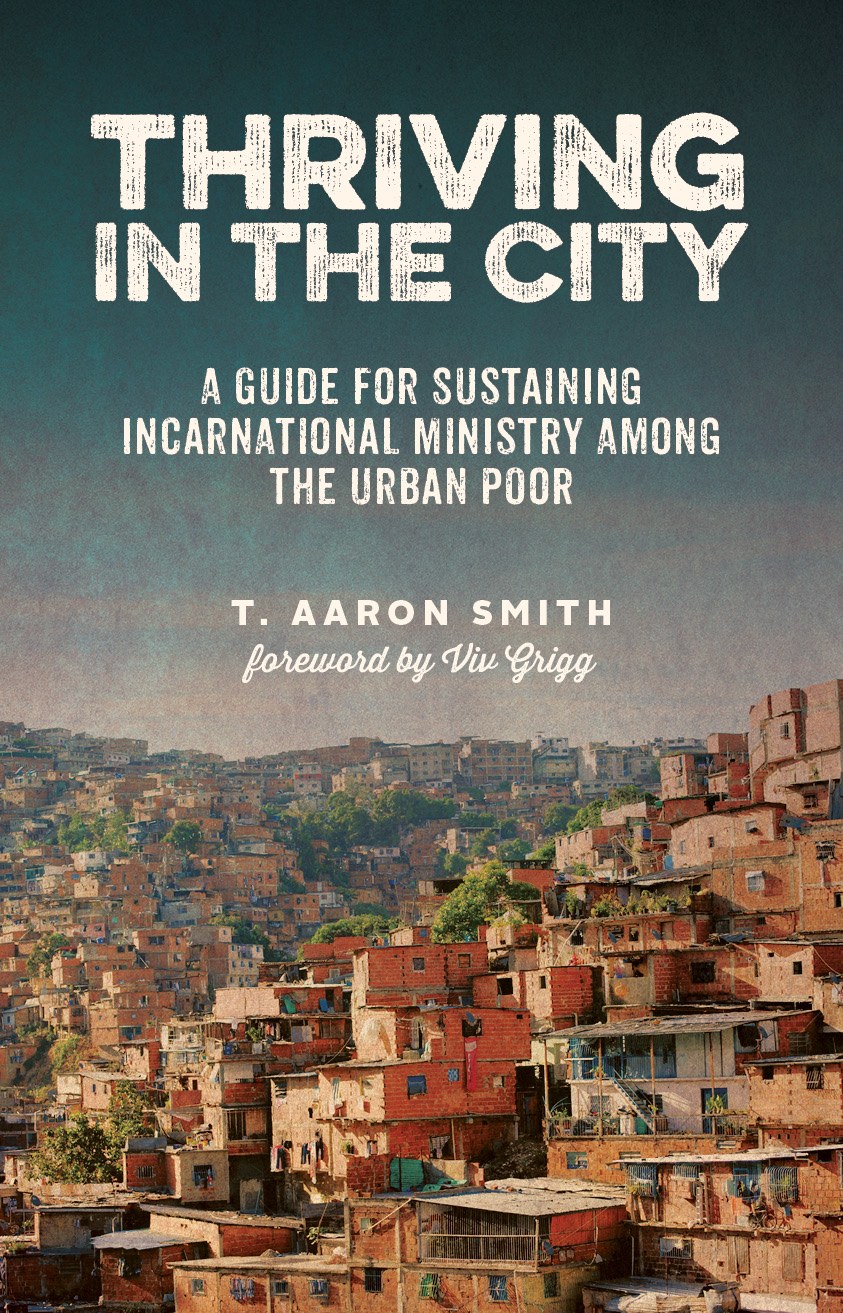 Christian Book/Ebook Cover Photo - Thriving in the City: A Guide for Sustainable Excerpts, Testimonials, Author Bio, Media Resources . Incarnational Ministry Among the Urban Poor by T. Aaron Smith
