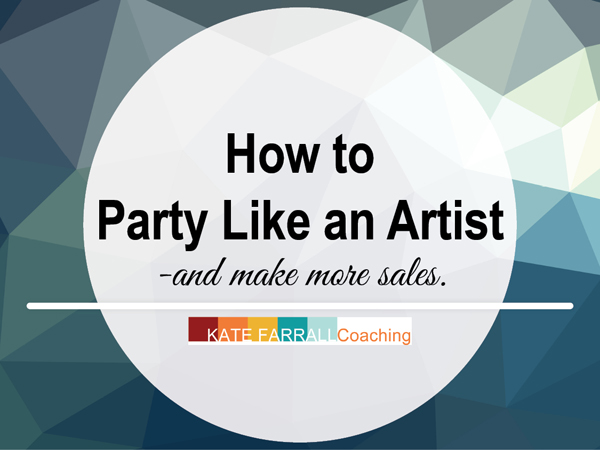How to Party Like an Artist & Make More Sales