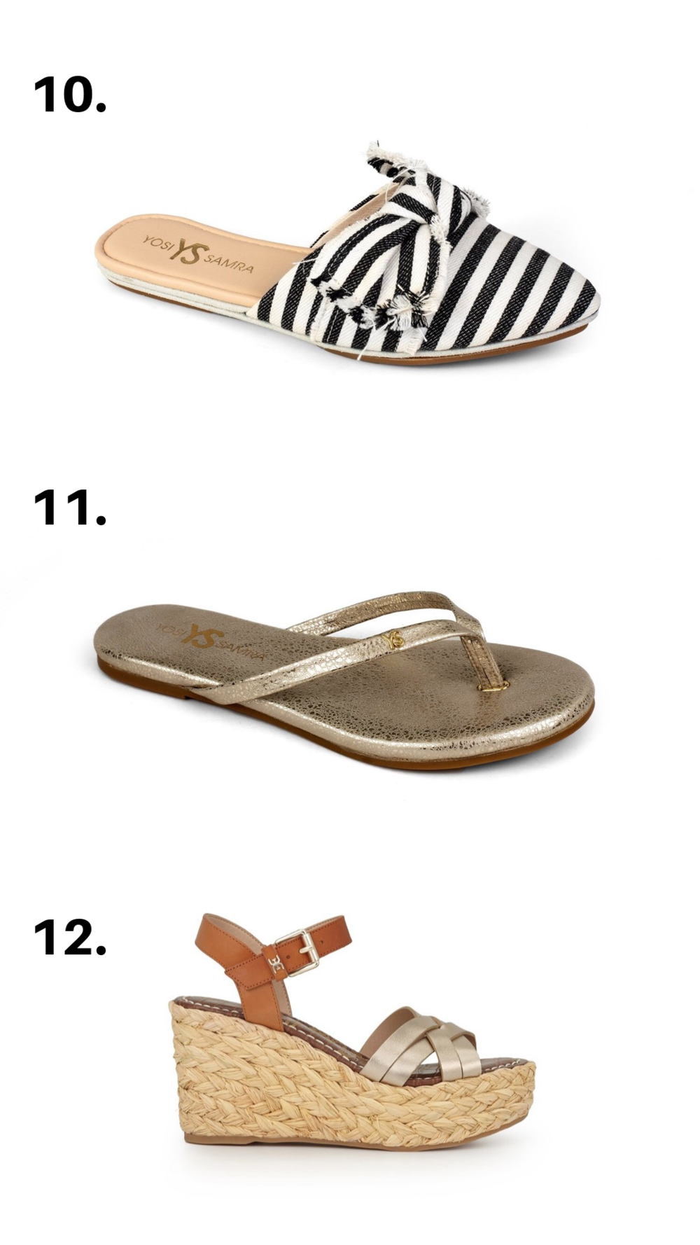 - 10. The Simply Striped cute and comfy slides that can take you from shopping to dinner. These are a must have for your summer wardrobe.CLICK TO PURCHASE———————————————————-11. The Fine Flops make flip flops look so elegant! The perfect pair of thong sandals for a beach trip. They come in gold metallic, black, and snakeskin.CLICK TO PURCHASE———————————————12. The Summer Staple you must have this season. Espadrilles are all the rage because the styling possibilities are endless. They also available in black.CLICK TO PURCHASE