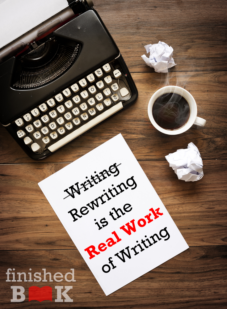 Rewriting is the real work of writing. Remember: No one writes a perfect novel the first time out of the chute.