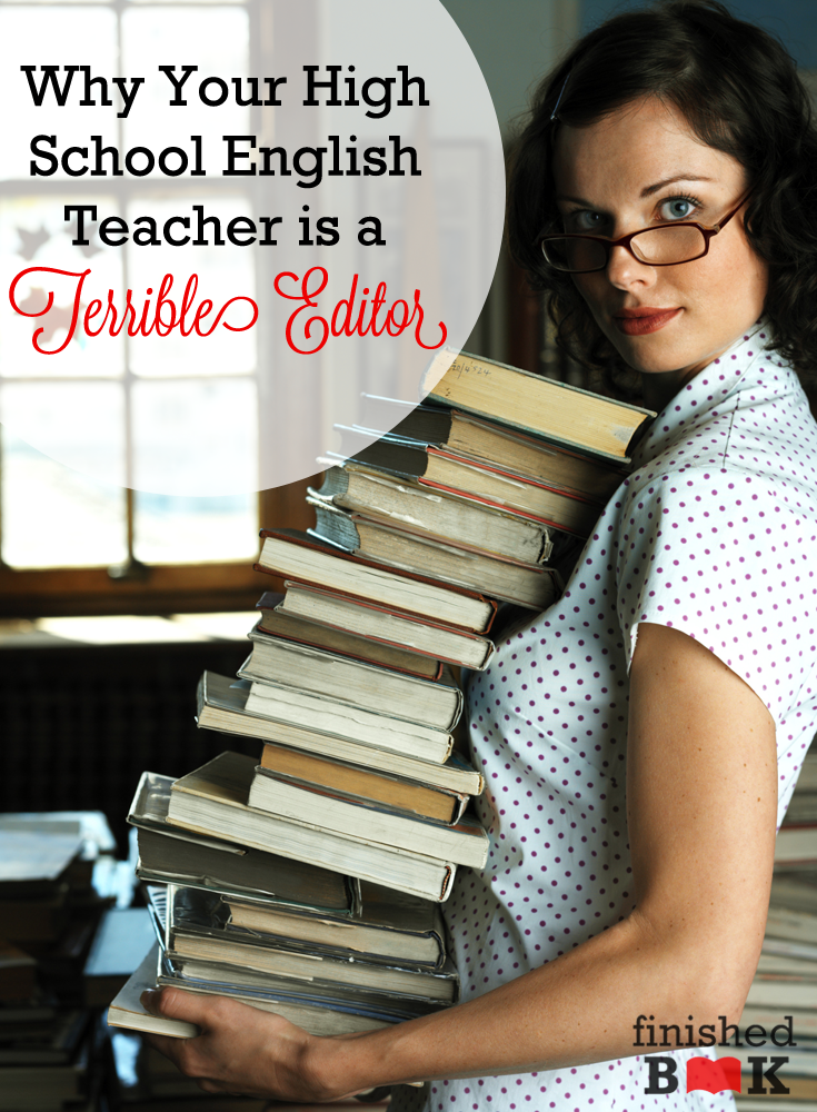 Your high school English teacher was knowledgeable—but that doesn't mean he or she would make the best editor.