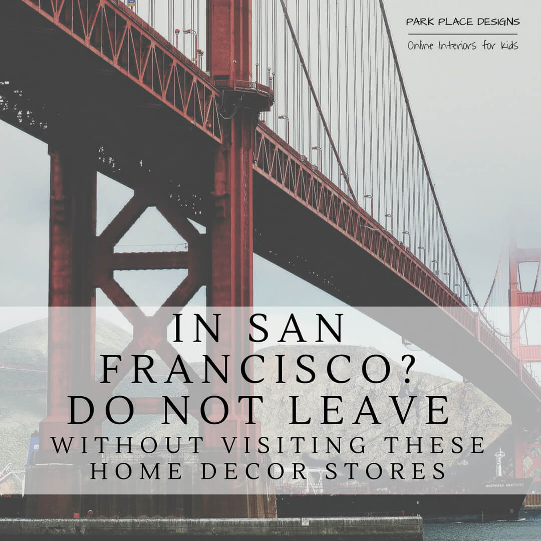 In San Francisco Do Not Leave Without Visiting These Home Decor Stores Park Place Designs