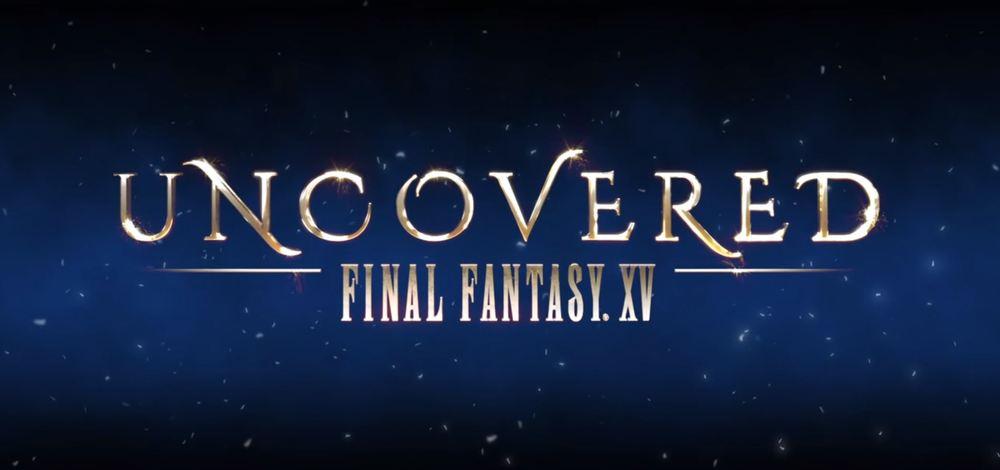 Final-Fantasy-XV-Uncovered.jpg