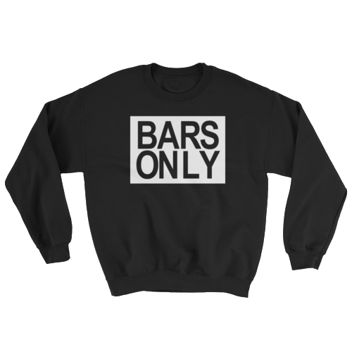 BARS ONLY Logo Sweatshirts - $32 to $35                        4 Colors