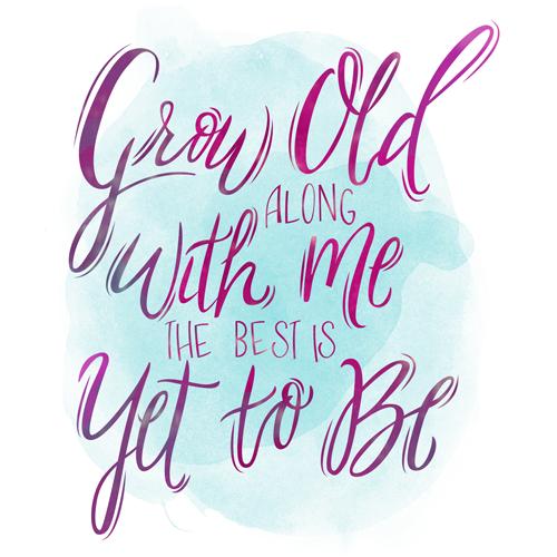 Grow Old Along With Me Print