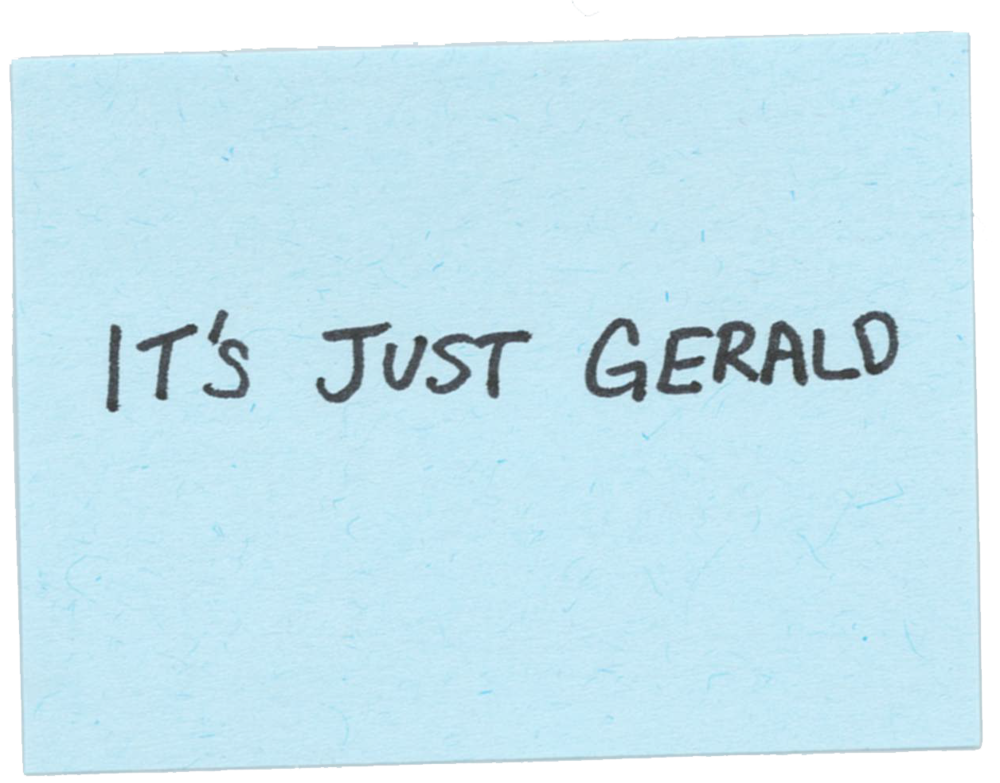 It's Just Gerald