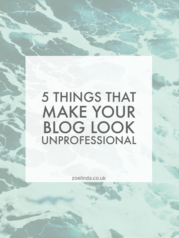 Five Things That Make Your Blog Look Unprofessional | Zoe Linda
