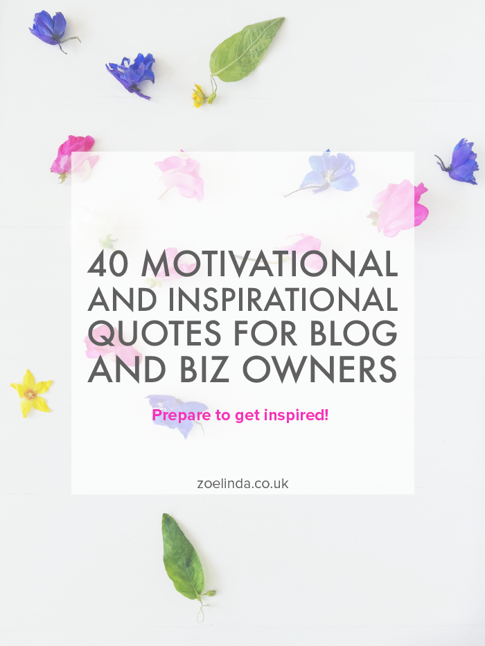 40 Motivational Quotes for Blog and Business Owners | Prepare to get inspired with some uplifting quotes about life, business and motivation! Click through to read all 40 quotes now!