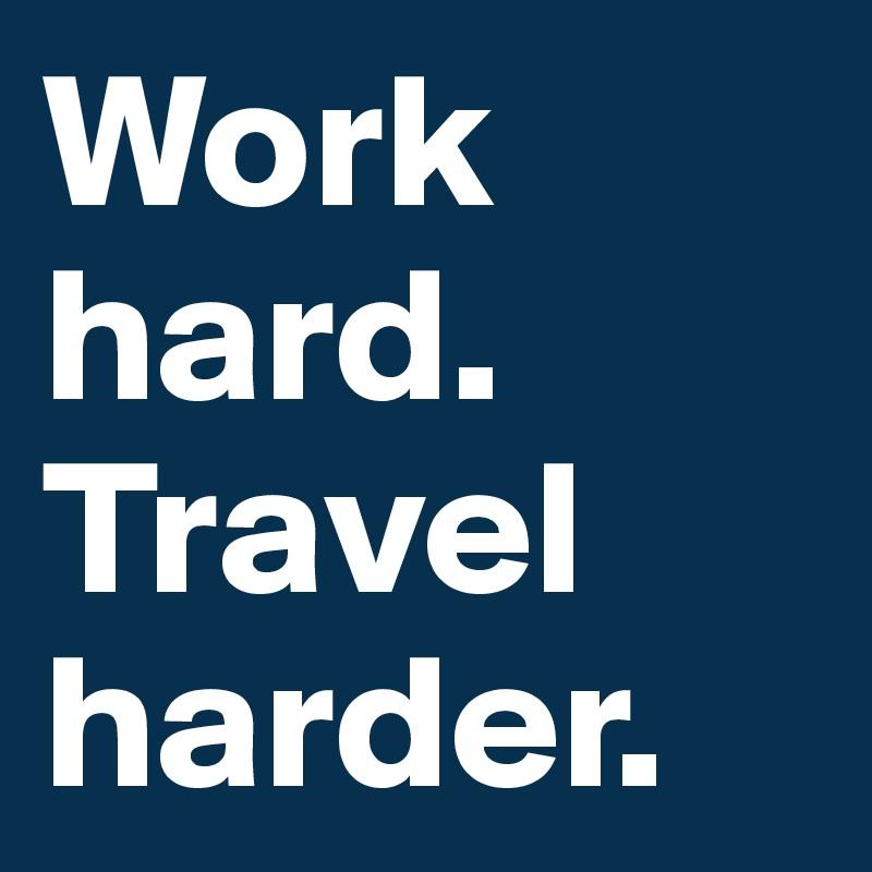 Work-hard-Travel-harder.jpg