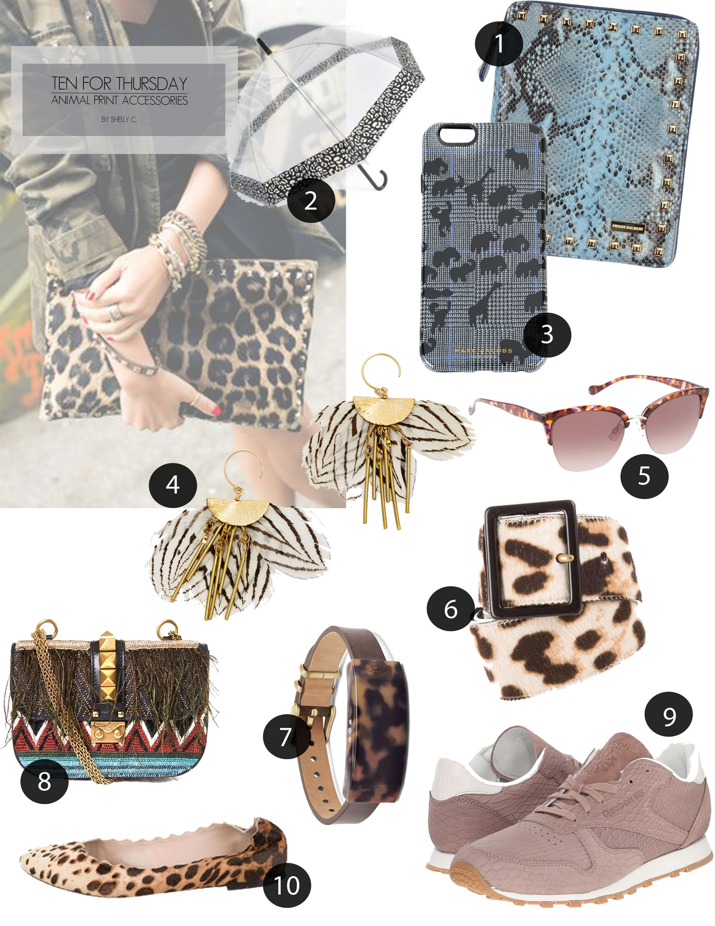 (i mage source )       Where to buy:: 1.Pierre Balmain Hi-Tech Accessories,  Here  |2.  Marc Jacobs 'Animal Flock' Iphone 6s Case,  Here  |3. Animal Print Border Walker Umbrella With Stormwear™,  Here , |4. Serefina Zebra Feather Earrings,  Here  |5. Women's Jessica Simpson J5355 Cateye Animal Print Sunglasses,  Here  |6. Yves Saint Laurent Ponyhair Leopard Belt,  Here  |7. Q Dreamer Dark Brown Leather Activity Tracker,  Here  |8. Valentino Lock Medium Embellished Leather Shoulder Bag,  Here  |9. Reebok Lifestyle Classic Leather Clean Exotics,  Here  |10. Chloé Animal Print Ponyhair Flat,  Here