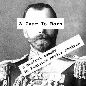 A CZAR IS BORN  musical comedy play writer, director & composer
