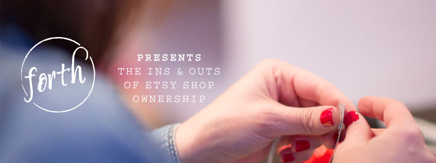 "Forth Chicago Presents ""The Ins & Outs of Etsy Shop Ownership"" July 8, 2014 in Chicago"