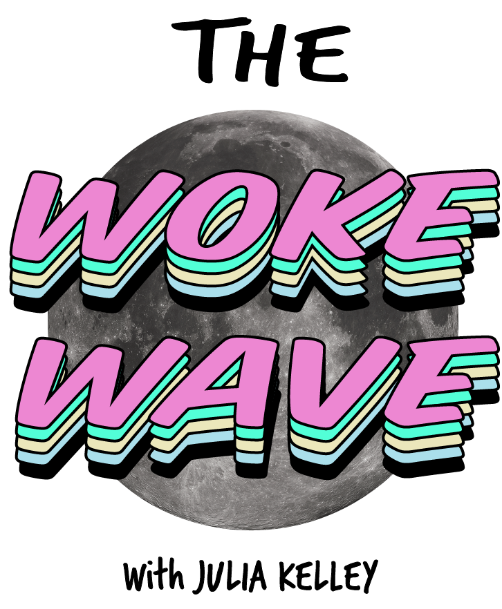 The Woke Wave: by julia kelley