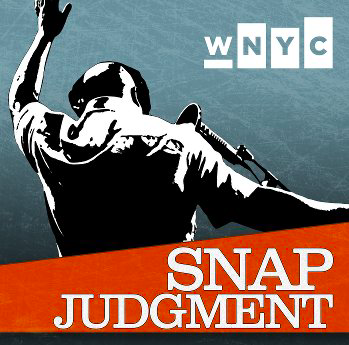 Snap Judgment is a themed, weekly  storytelling show that focuses on presenting compelling personal stories - mixing killer beats with real drama to produce cinematic, dramatic and kick-ass radio.