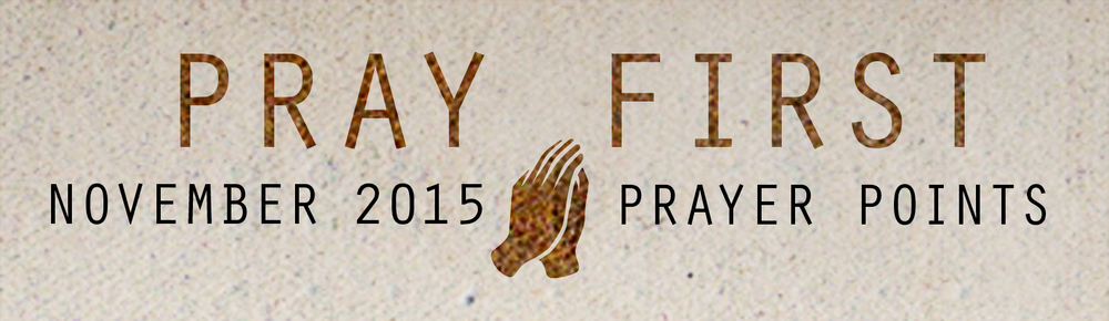 NOVEMBER PRAYER POINTS Access your copy of the November 2015 Prayer Points HERE!