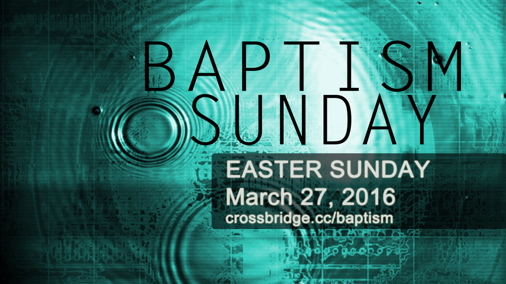 BAPTISMS ON EASTER, March 27th It's time for you to go public with your faith and let the world know that Jesus has changed your life! Get baptized on Easter Sunday at Crossbridge! For more information email HERE.
