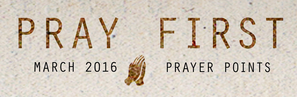 MARCH PRAYER POINTS     Access your copy of the March 2016 Prayer Points  HERE !